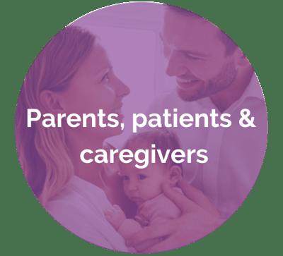 Parents, patients & caregivers
